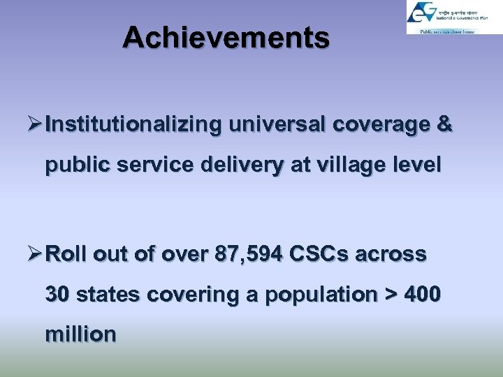 Achievements Ø Institutionalizing universal coverage & public service delivery at village level Ø Roll