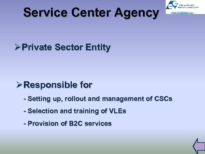 Service Center Agency Ø Private Sector Entity Ø Responsible for - Setting up, rollout