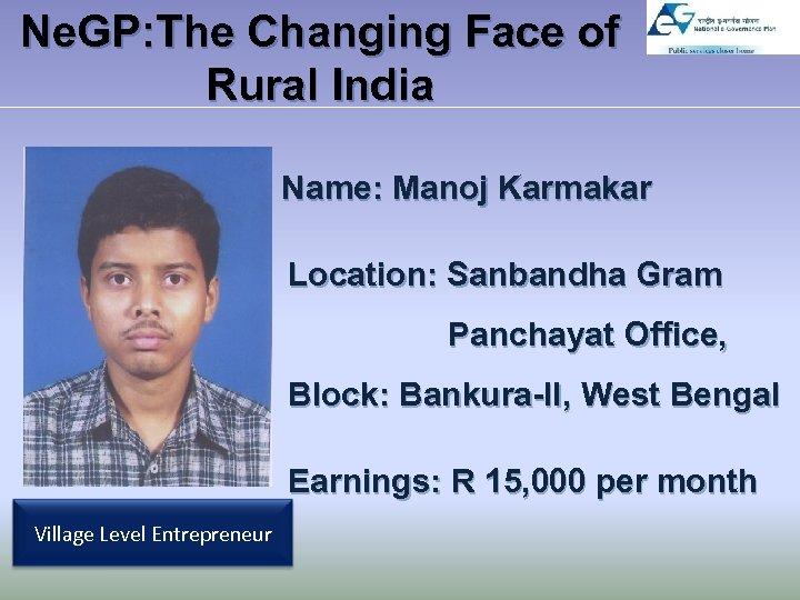 Ne. GP: The Changing Face of Rural India Name: Manoj Karmakar Location: Sanbandha Gram