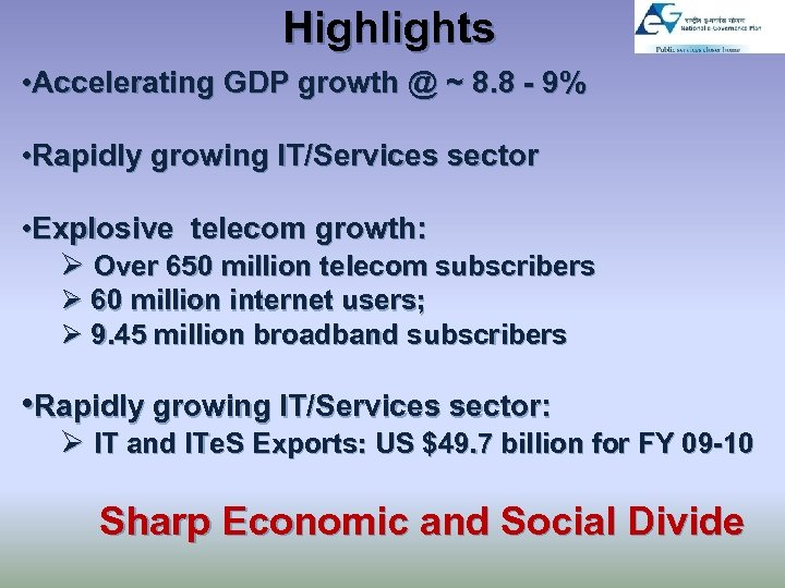 Highlights • Accelerating GDP growth @ ~ 8. 8 - 9% • Rapidly growing