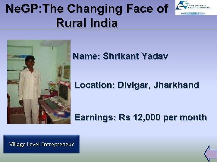 Ne. GP: The Changing Face of Rural India Name: Shrikant Yadav Location: Divigar, Jharkhand