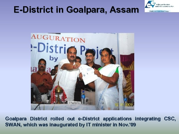 E-District in Goalpara, Assam Goalpara District rolled out e-District applications integrating CSC, SWAN, which