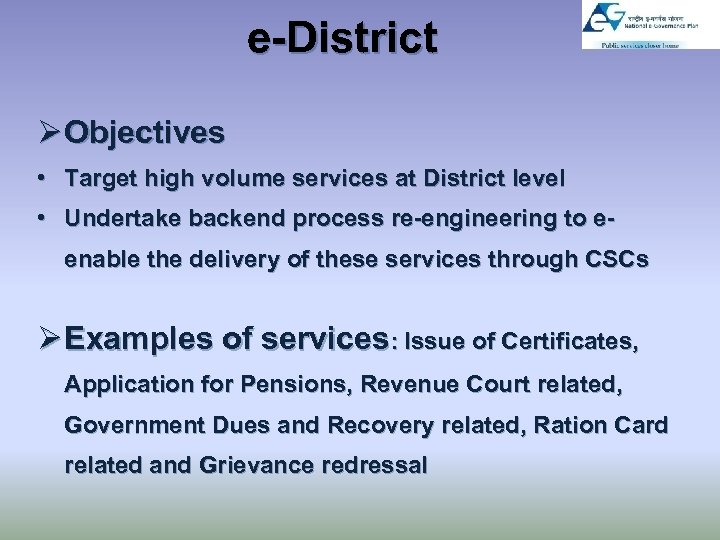 e-District Ø Objectives • Target high volume services at District level • Undertake backend