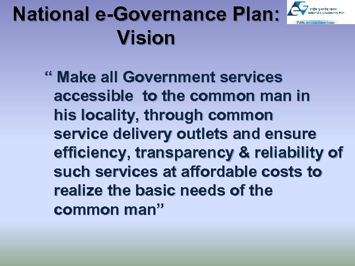 """National e-Governance Plan: Vision """" Make all Government services accessible to the common man"""