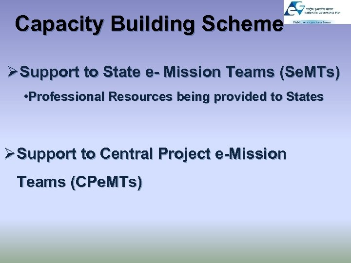 Capacity Building Scheme Ø Support to State e- Mission Teams (Se. MTs) • Professional