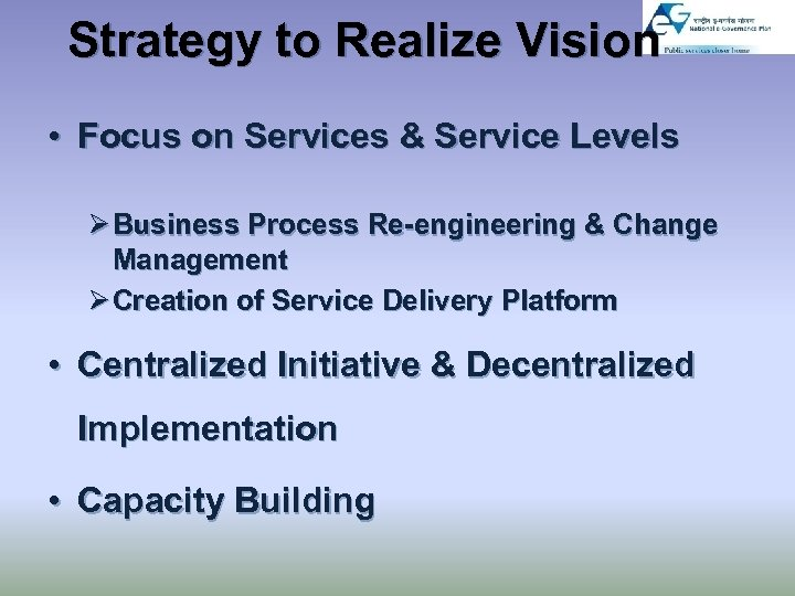 Strategy to Realize Vision • Focus on Services & Service Levels Ø Business Process