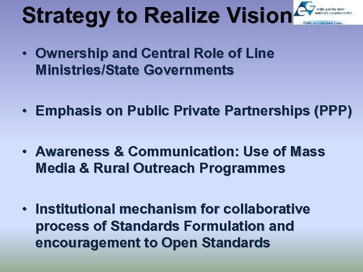 Strategy to Realize Vision • Ownership and Central Role of Line Ministries/State Governments •