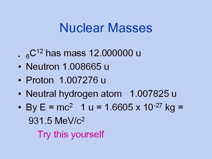 Nuclear Masses C 12 has mass 12. 000000 u • 6 • Neutron 1.