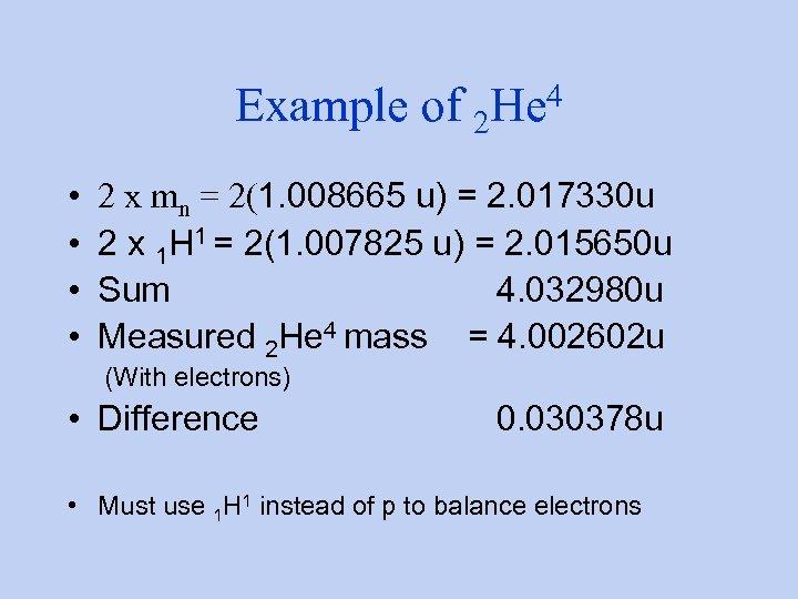 Example of 2 • • 4 He 2 x mn = 2(1. 008665 u)