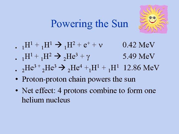 Powering the Sun H 1 + 1 H 1 1 H 2 + e+