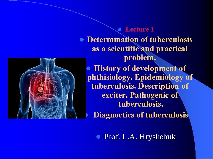 l Lecture 1 Determination of tuberculosis as a scientific and practical problem. l History
