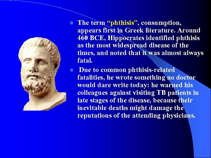 """The term """"phthisis"""", consumption, appears first in Greek literature. Around 460 BCE, Hippocrates identified"""
