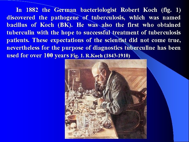 In 1882 the German bacteriologist Robert Koch (fig. 1) discovered the pathogene of tuberculosis,
