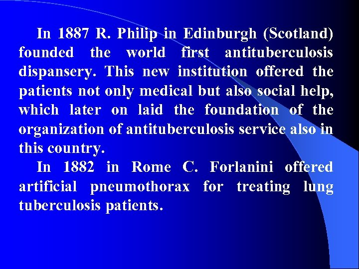 In 1887 R. Philip in Edinburgh (Scotland) founded the world first antituberculosis dispansery. This