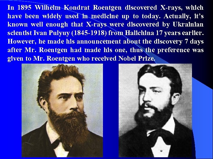 In 1895 Wilhelm Kondrat Roentgen discovered X-rays, which have been widely used in medicine