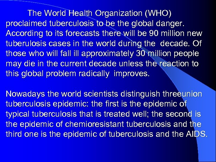 The World Health Organization (WHO) proclaimed tuberculosis to be the global danger. According to