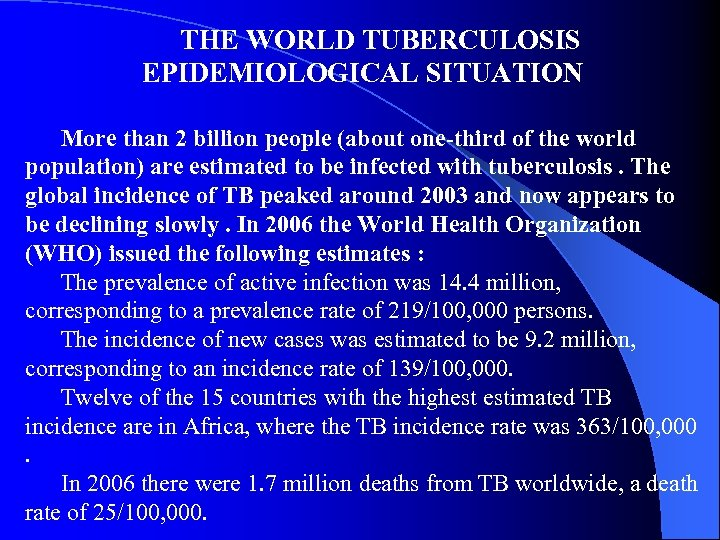 THE WORLD TUBERCULOSIS EPIDEMIOLOGICAL SITUATION More than 2 billion people (about one-third of the