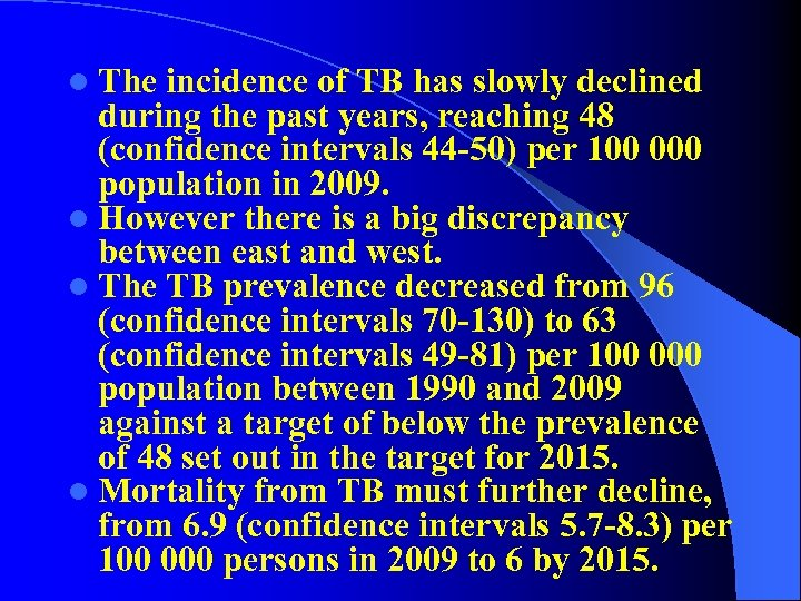 l The incidence of TB has slowly declined during the past years, reaching 48