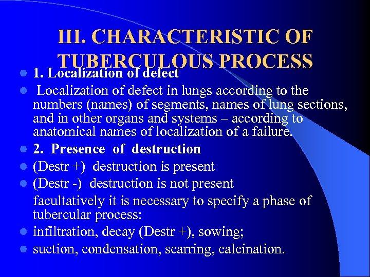III. CHARACTERISTIC OF TUBERCULOUS PROCESS l 1. Localization of defect l l l Localization