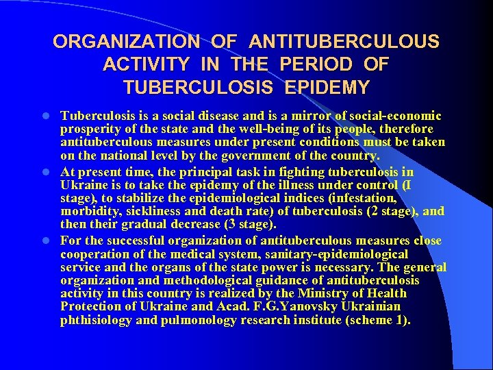ORGANIZATION OF ANTITUBERCULOUS ACTIVITY IN THE PERIOD OF TUBERCULOSIS EPIDEMY Tuberculosis is a social