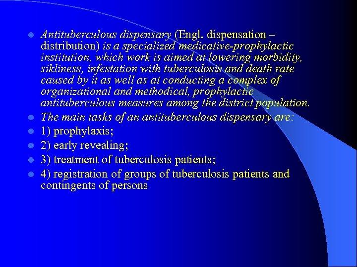 l l l Antituberculous dispensary (Engl. dispensation – distribution) is a specialized medicative-prophylactic institution,