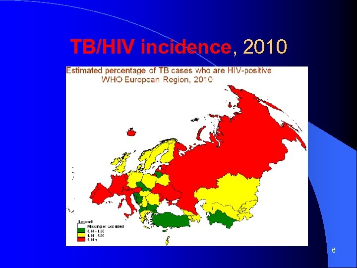 TB/HIV incidence, 2010 6