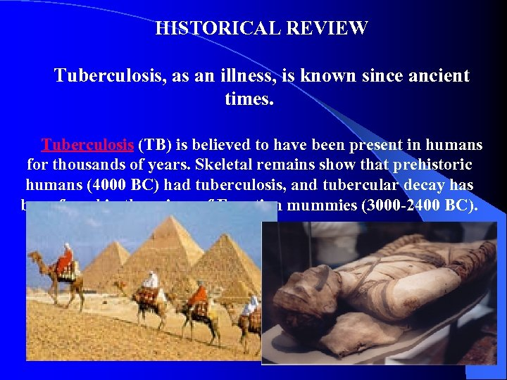 HISTORICAL REVIEW Tuberculosis, as an illness, is known since ancient times. Tuberculosis (TB) is