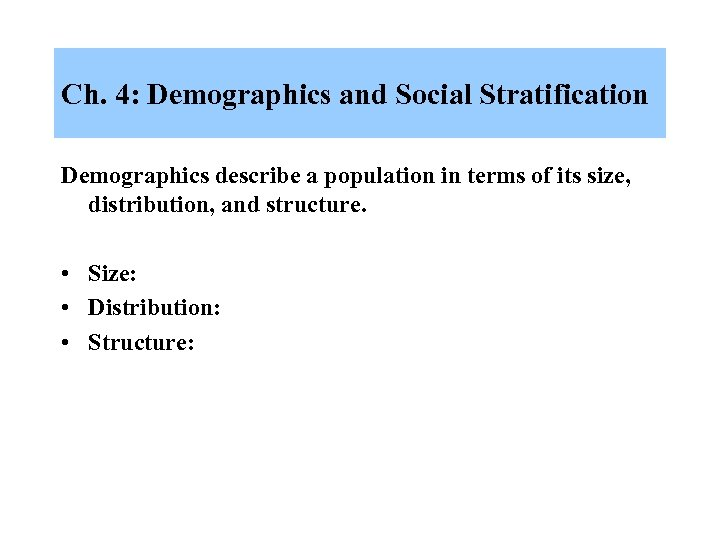 Ch. 4: Demographics and Social Stratification Demographics describe a population in terms of its