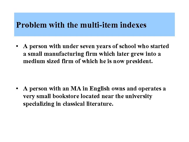 Problem with the multi-item indexes • A person with under seven years of school