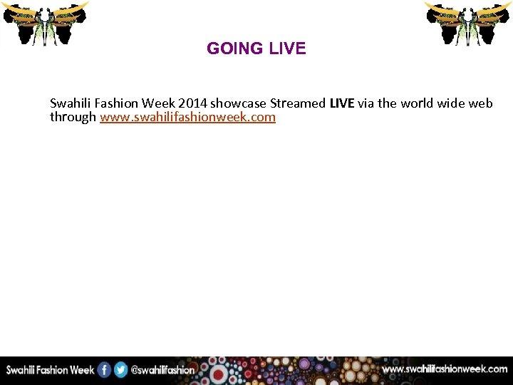 GOING LIVE Swahili Fashion Week 2014 showcase Streamed LIVE via the world wide web