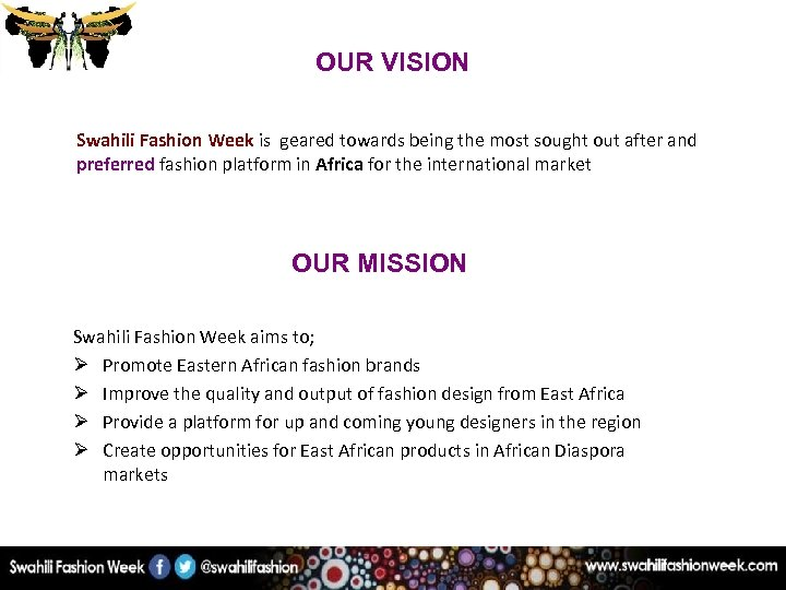 OUR VISION Swahili Fashion Week is geared towards being the most sought out after