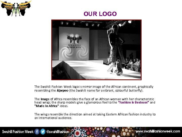 OUR LOGO The Swahili Fashion Week logo is mirror image of the African continent,