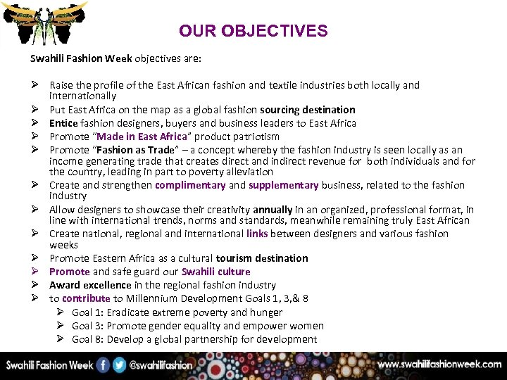 OUR OBJECTIVES Swahili Fashion Week objectives are: Ø Raise the profile of the East