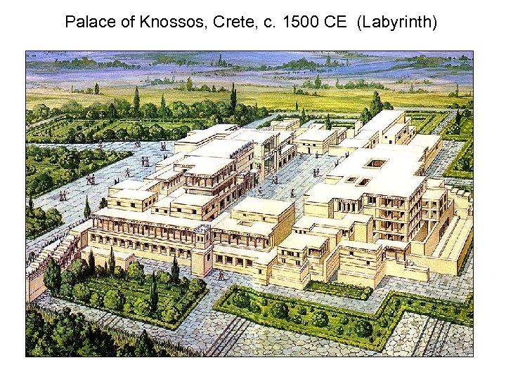Palace of Knossos, Crete, c. 1500 CE (Labyrinth)