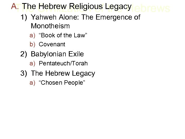 A. The Civilization of Legacy The Hebrew Religious the Hebrews 1) Yahweh Alone: The