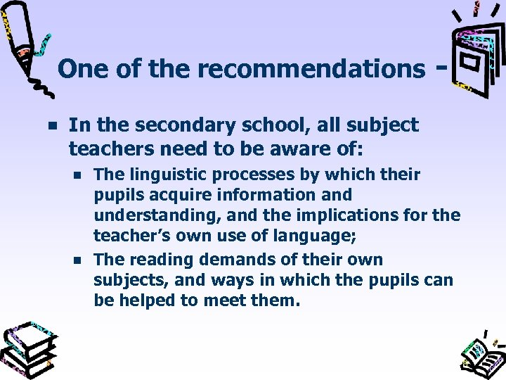 One of the recommendations In the secondary school, all subject teachers need to be
