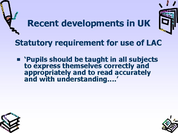 Recent developments in UK Statutory requirement for use of LAC 'Pupils should be taught