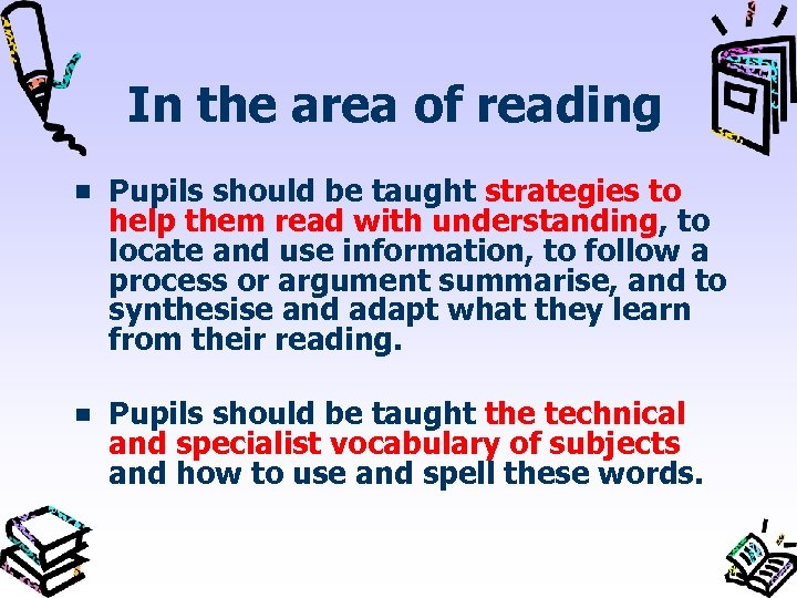 In the area of reading Pupils should be taught strategies to help them read