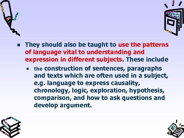 They should also be taught to use the patterns of language vital to understanding