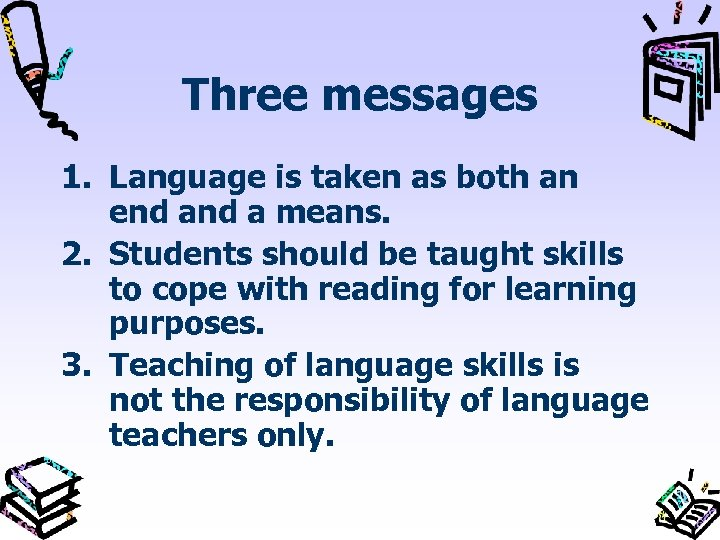 Three messages 1. Language is taken as both an end a means. 2. Students