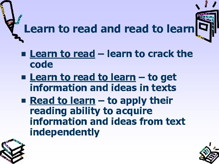 Learn to read and read to learn Learn to read – learn to crack
