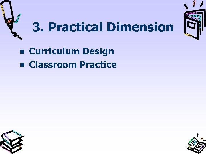 3. Practical Dimension Curriculum Design Classroom Practice 27
