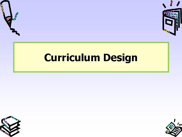 Curriculum Design 28