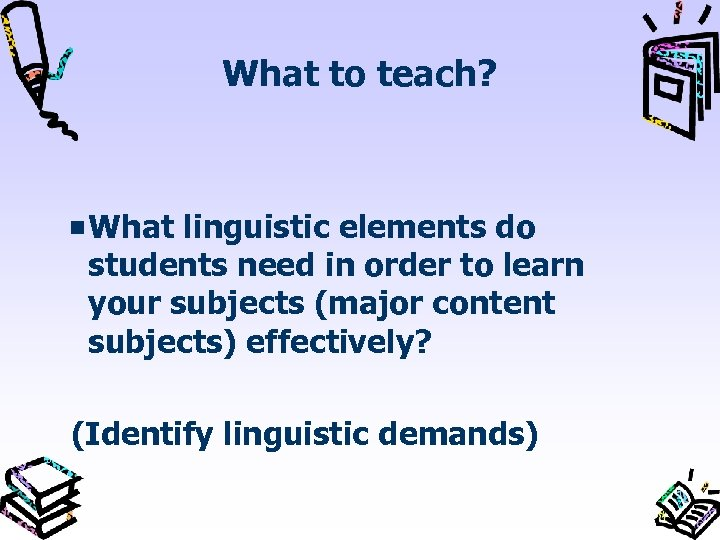 What to teach? What linguistic elements do students need in order to learn your