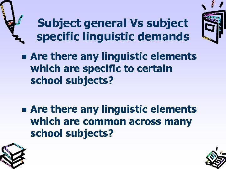 Subject general Vs subject specific linguistic demands Are there any linguistic elements which are