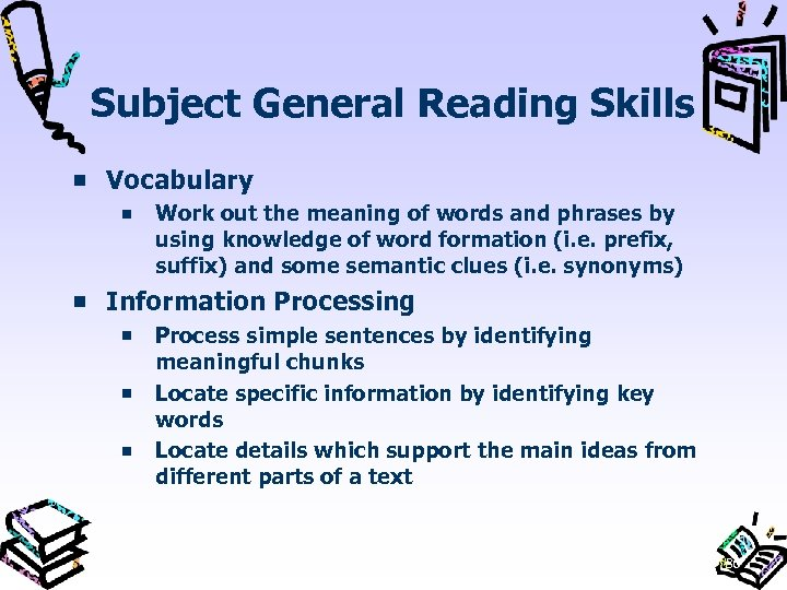 Subject General Reading Skills Vocabulary Work out the meaning of words and phrases by