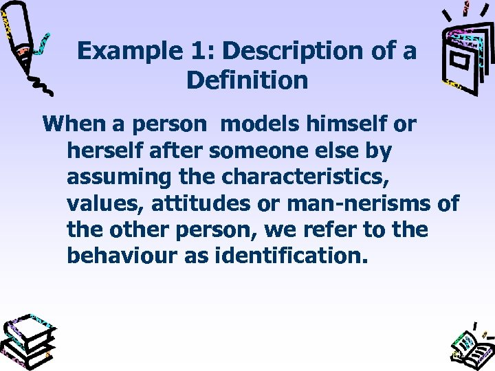 Example 1: Description of a Definition When a person models himself or herself after