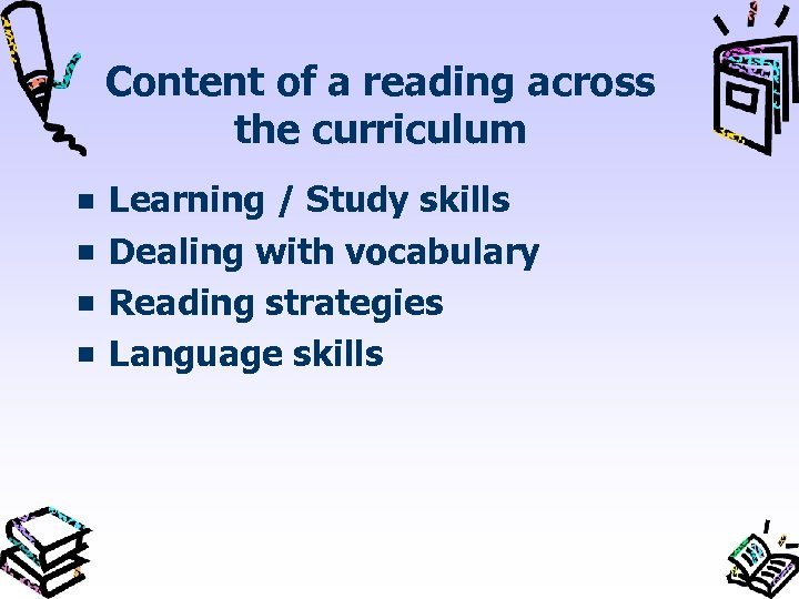 Content of a reading across the curriculum Learning / Study skills Dealing with vocabulary