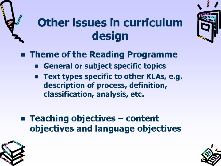 Other issues in curriculum design Theme of the Reading Programme General or subject specific
