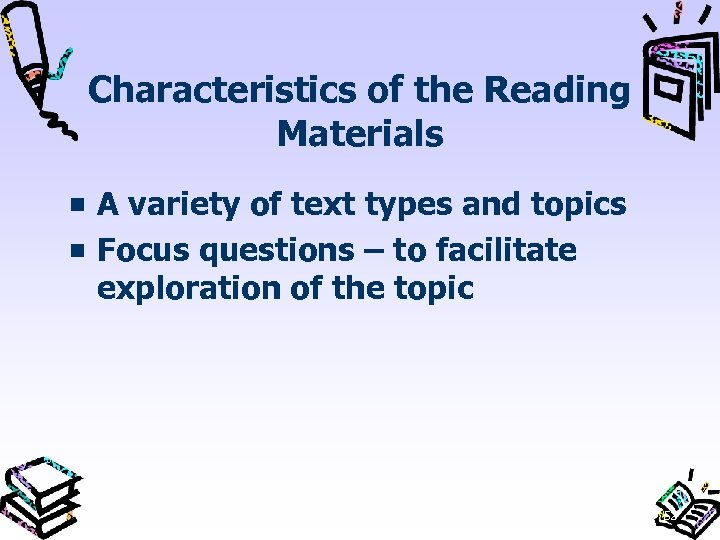 Characteristics of the Reading Materials A variety of text types and topics Focus questions